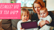Is technology bad for your baby?