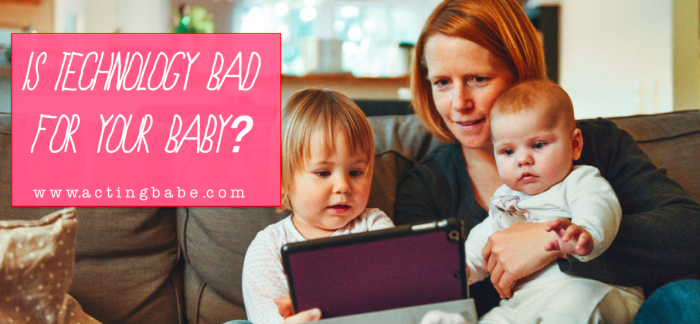 is technology bad for your baby