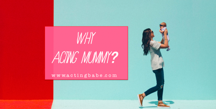 why acting mummy